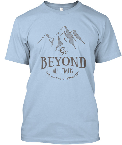 Go Beyond All Limits And Do The Unexpected Baby Blue T-Shirt Front