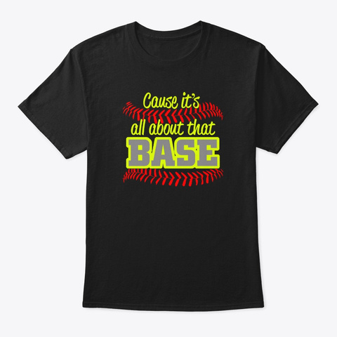 Cause It's All About That Base Funny Black T-Shirt Front