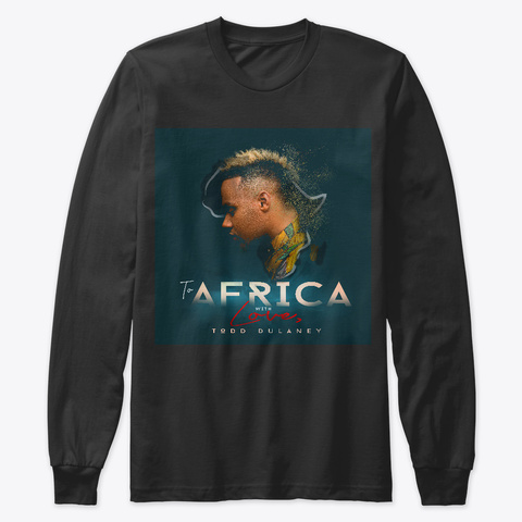 Todd Dulaney   To Africa With Love Black T-Shirt Front