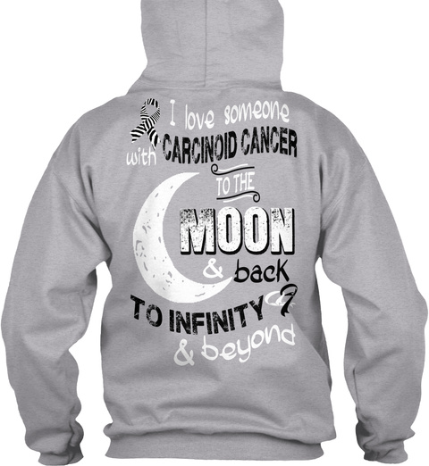 I Love Someone With Carcinoid Cancer To The Moon & Beyond To Infinity & Beyond Sport Grey T-Shirt Back