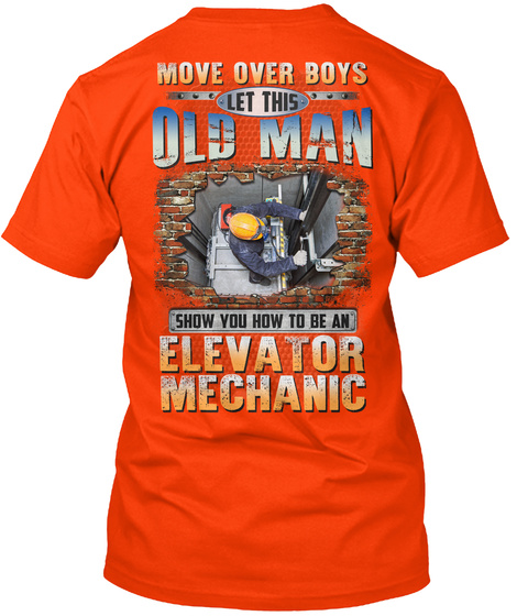 Move Over Boys Let This Old Man Show You How To Be An Elevator Mechanic Orange T-Shirt Back