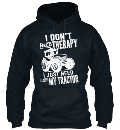 I Don't Need Therapy I Just Need To Drive My Tractor French Navy Sweatshirt Front