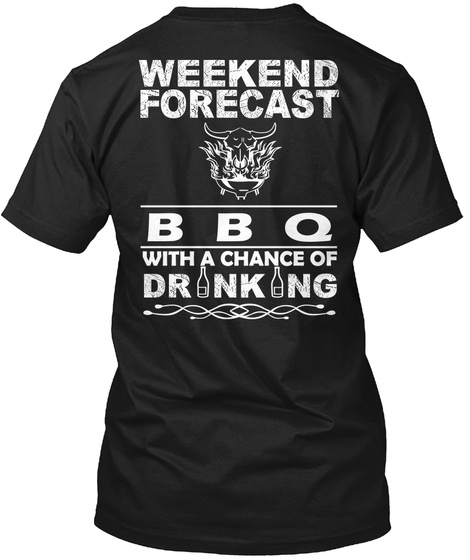 Weekend Forecast Bbq With A Chance Of Drinking Black T-Shirt Back