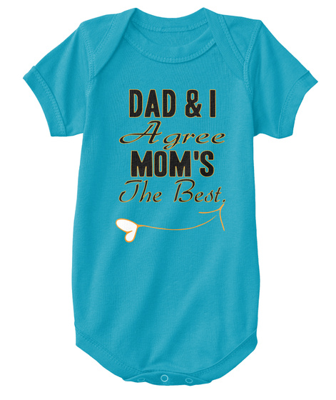 23046e464 from Baby Infant Onesies. Dad & I Agree Mom's The Best. Turquoise T-Shirt  Front