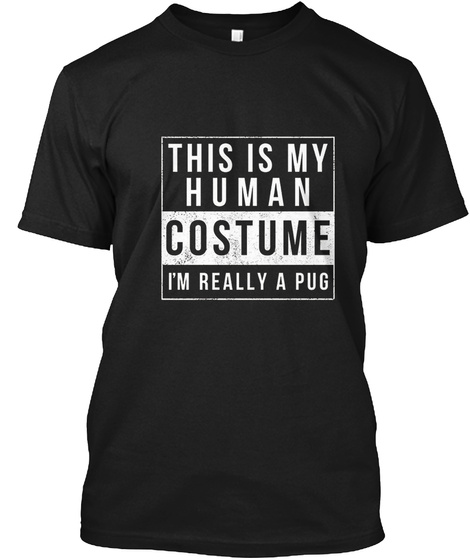 I'm Really A Pug Costume Halloween Black T-Shirt Front