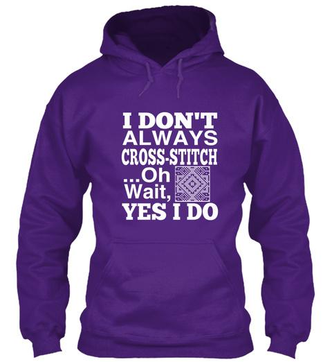 I Don't Always Cross Stitch ...Oh Wait, Yes I Do Purple T-Shirt Front