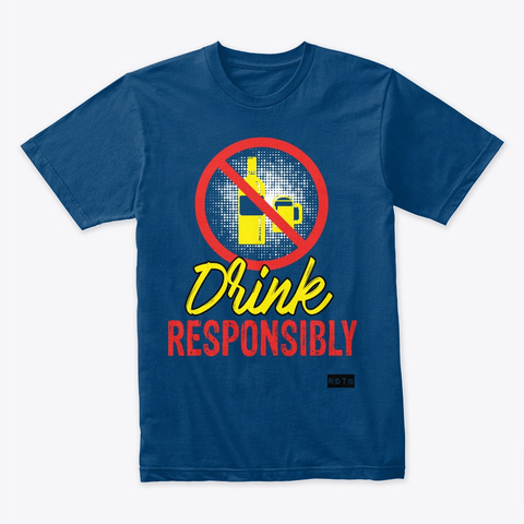Drink Responsibly Cool Blue T-Shirt Front