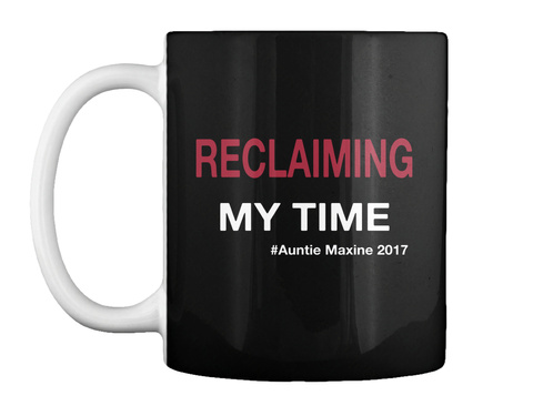 Reclaiming My Time Auntie Maxine 2017 Black T-Shirt Front