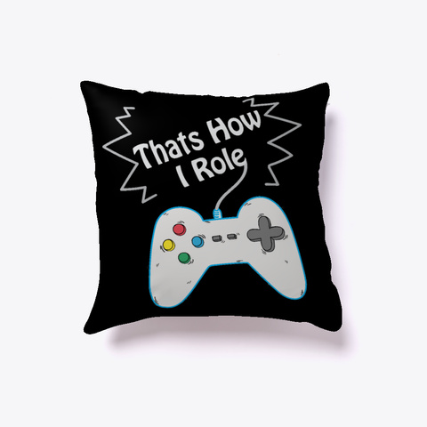 That's How I Role Gamer Pillows Black T-Shirt Front