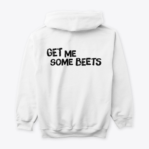Please Get Me Some Beets   Limited White White T-Shirt Back