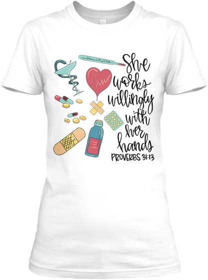 She Works Willingly With Her Hands Proverbs 31:13 White T-Shirt Front