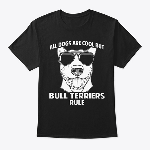 Dogs Are Cool But Bull Terriers Rule Black T-Shirt Front