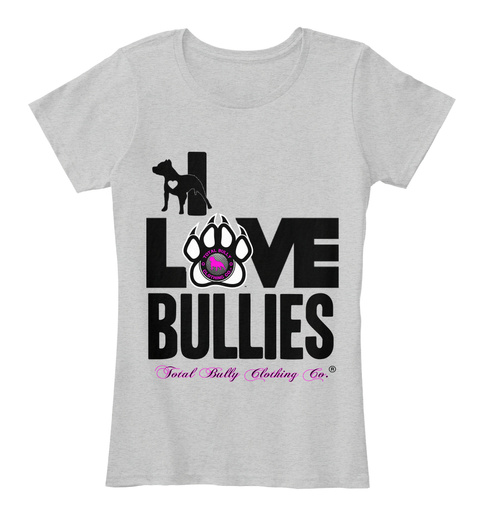 I Love Total Bully Clothing Co. Bullies Total Bully Clothing Co. R Light Heather Grey T-Shirt Front