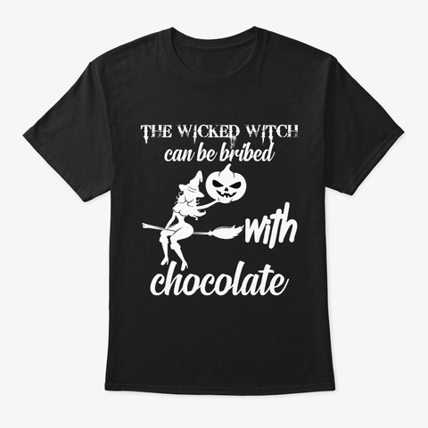 The Wicked Witch Can Be Bribed Black T-Shirt Front