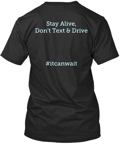 Stay Alive, Don't Text & Drive #Itcanwait Black T-Shirt Back