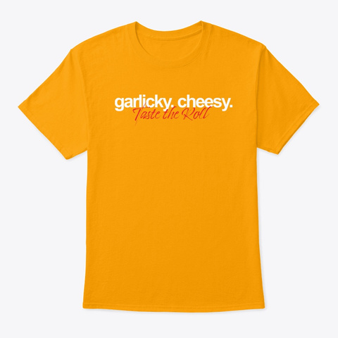 Garlicky.  Cheesy.  Taste The Roll Gold T-Shirt Front