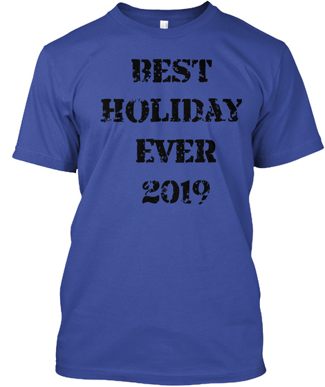 Best  Holiday  Ever 2019 Deep Royal T-Shirt Front