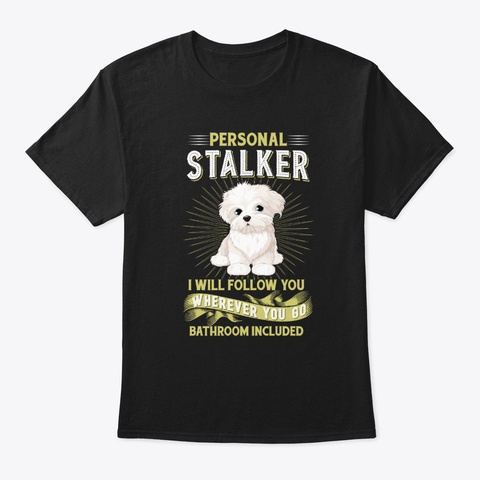 Personal Stalker I Will Follow Wherever Black T-Shirt Front