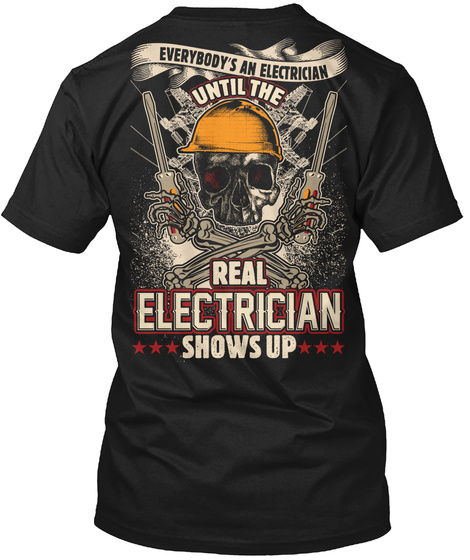 Everybody's An Electrician Untill The Real Electrician Shows Up Black T-Shirt Back