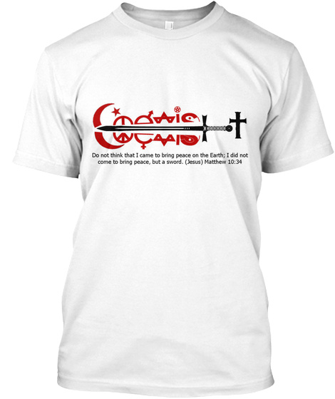Do Not Think That I Came To Bring Peace On The Earth I Did Not Come To Bring Peace But A Sword Jesus Matthew White T-Shirt Front