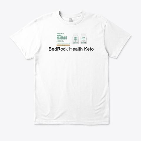 Bed Rock Health Keto   Keto Formula Trial White T-Shirt Front