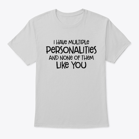 I Have Multiple Personalities Light Steel T-Shirt Front