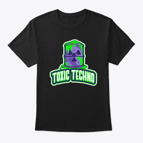 Toxic Techno Dance Rave Hard Trance Black T-Shirt Front
