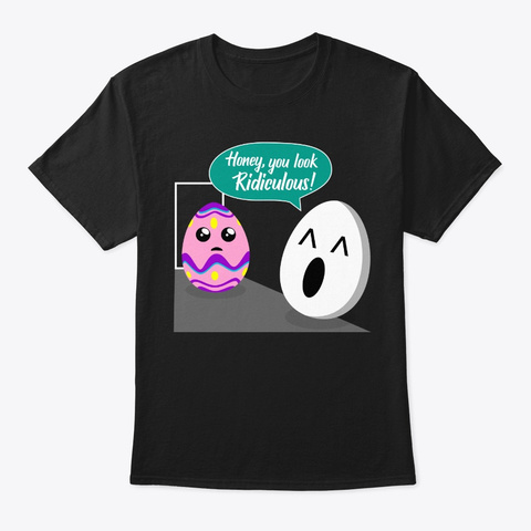 Easter Egg Cute You Look Ridiculous Chri Black T-Shirt Front