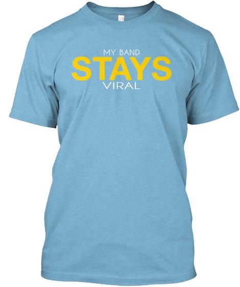 My Band Stays Viral Aqua T-Shirt Front