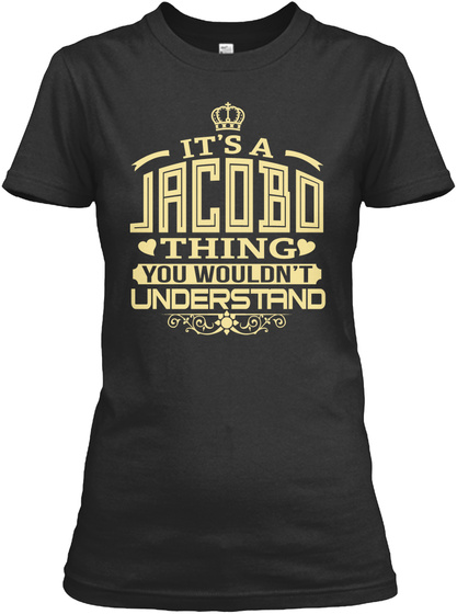 It's A Jacobo Thing You Wouldn't Understand Black T-Shirt Front