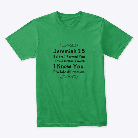 Jeremiah 1:5 Pro Life Affirmation.  Kelly Green T-Shirt Front