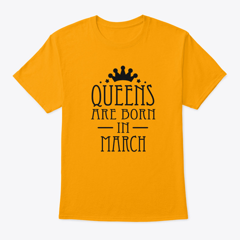 Queens Are Born In March 2 Gold T-Shirt Front