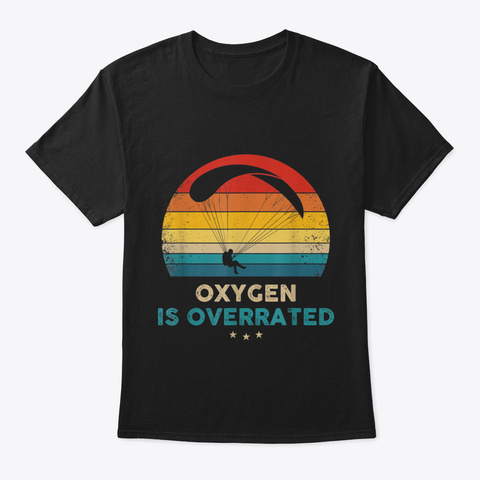 Parasailing   Oxygen Is Overrated   Retr Black T-Shirt Front