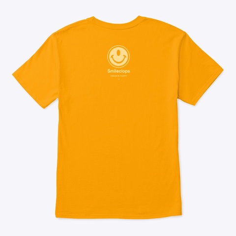 Smileclops™ Freakin Happy For Dark Merch Gold T-Shirt Back
