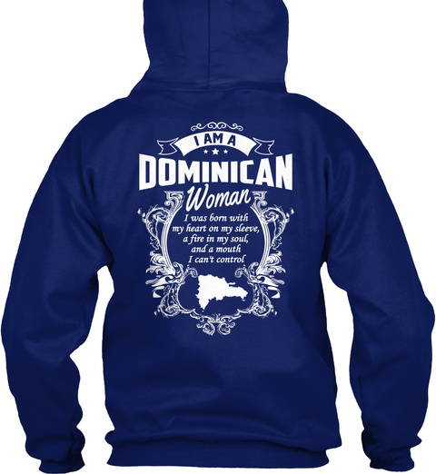 I Am A Dominican Woman I Was Born With My Heart On My Sleeve, A Fire In My Soul, And A Mouth I Can't Control Oxford Navy T-Shirt Back