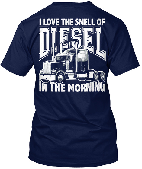 I Love The Smell Of Diesel In The Morning Navy T-Shirt Back