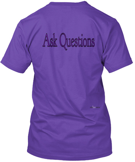 Ask Questions Purple Rush T-Shirt Back