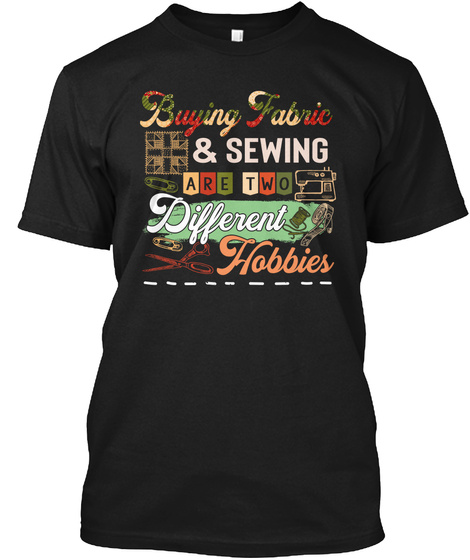 Buying Fabric & Sewing Are Two Different Hobbies Black T-Shirt Front
