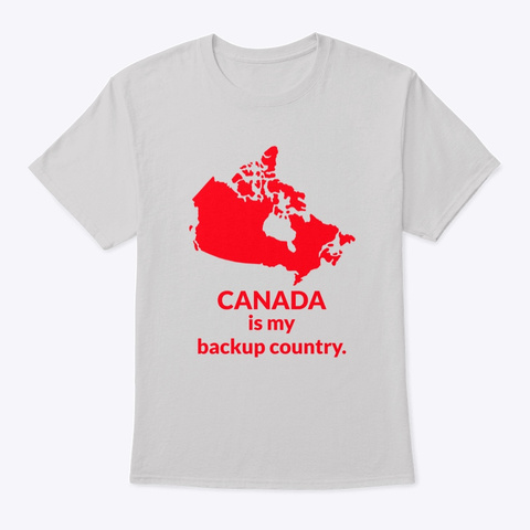 Canada Is My Backup Country Light Steel T-Shirt Front