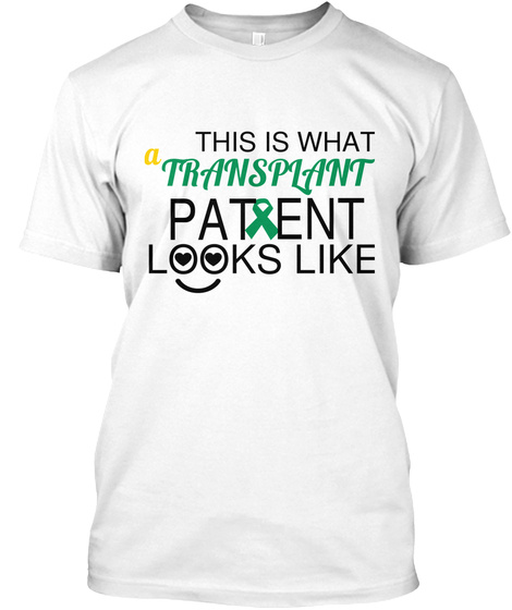 This Is What Transplant Patent Looks Like  White T-Shirt Front