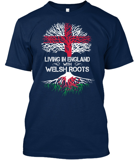 Living In England With Welsh Roots Navy T-Shirt Front