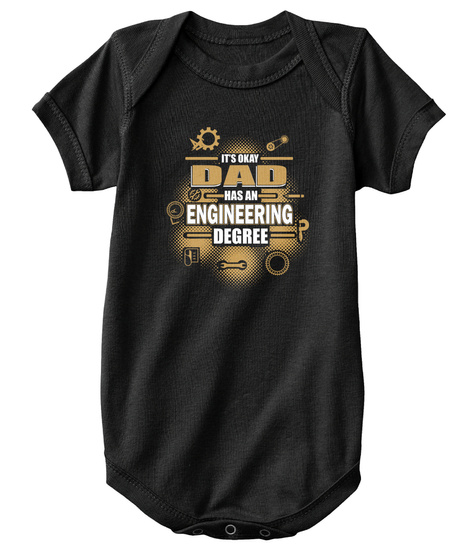 It's Okay Dad Has An Engineering Degree? Black T-Shirt Front