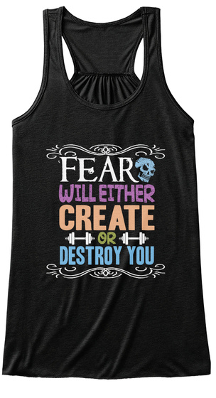 Fear Will Either Create Or Destroy You Black T-Shirt Front