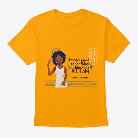 Black Is Not All I Am   Melanin Queen Gold T-Shirt Front