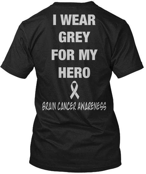 I Weat Grey For My Hero Brain Cancer Awareness Black T-Shirt Back