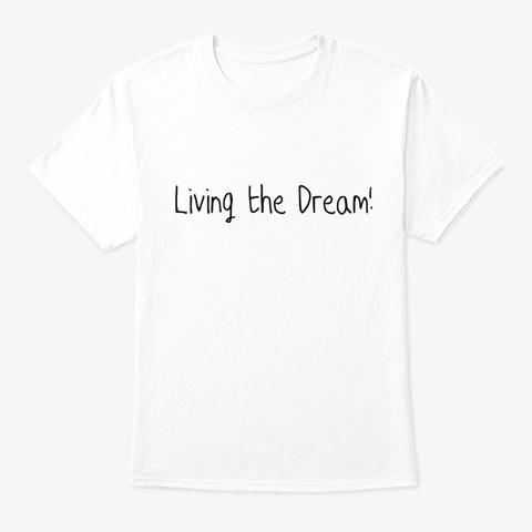 Living The Dream Shirt White T-Shirt Front