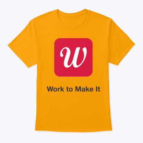 Work To Make It Store Gold T-Shirt Front