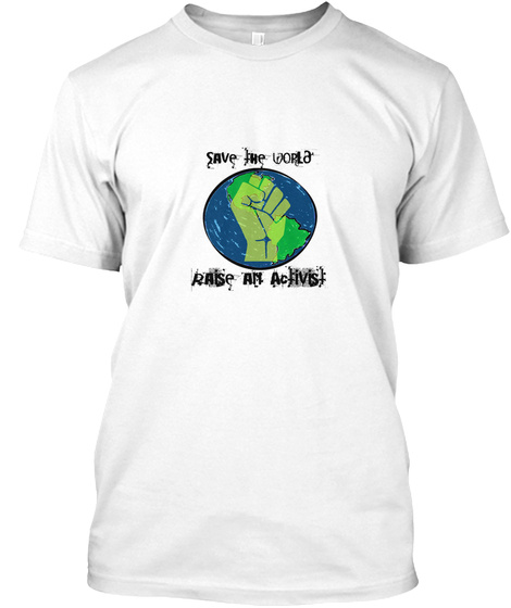Save The World Raise An Activist White T-Shirt Front