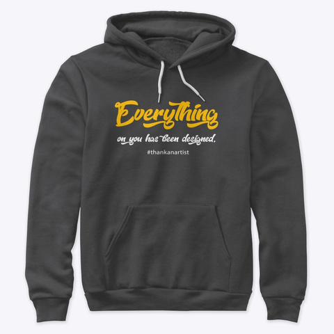 Everything On You Has Been Designed Dark Grey Heather T-Shirt Front