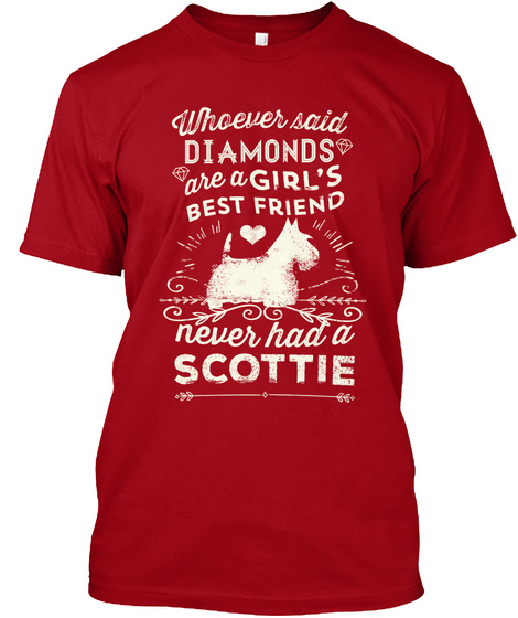 Whoever Said Diamonds Are A Girl's Best Friend Never Had A Scottie Deep Red T-Shirt Front